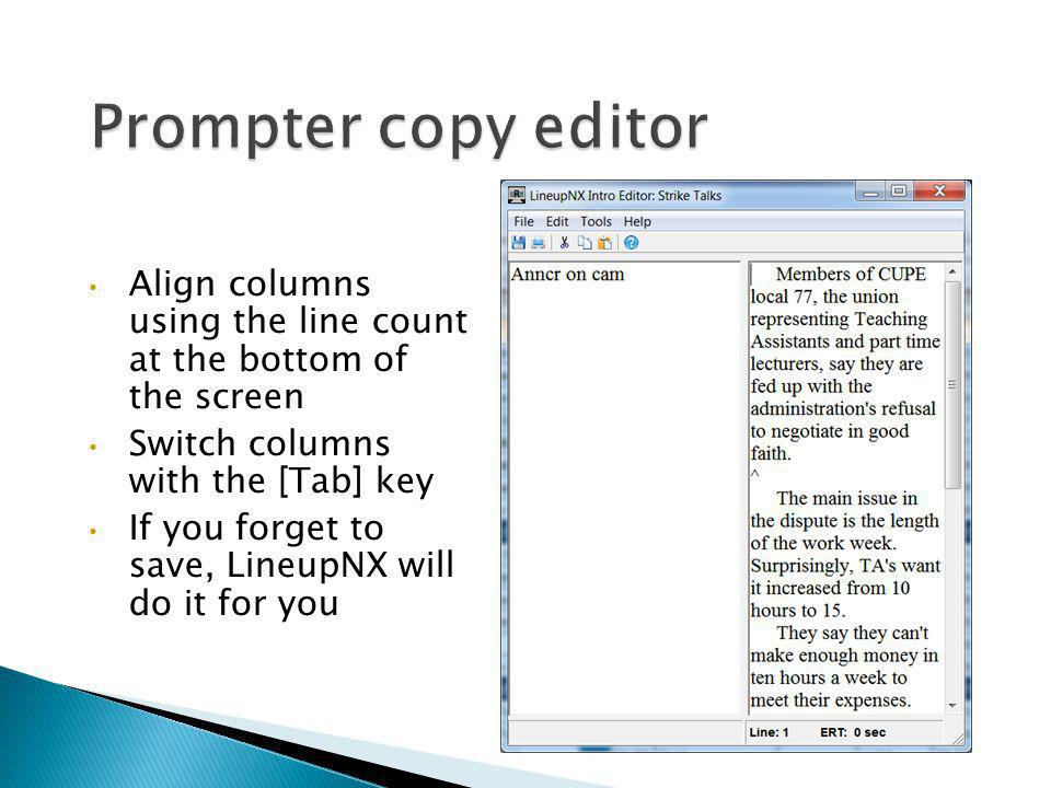 Prompter copy editor Align columns using the line count at the bottom of the screen. Switch columns with the [Tab] key.